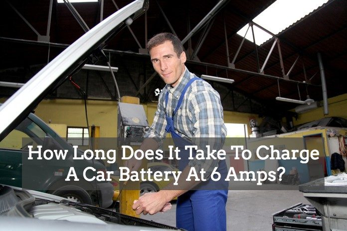 How Long Does It Take To Charge A Car Battery At 6 Amps