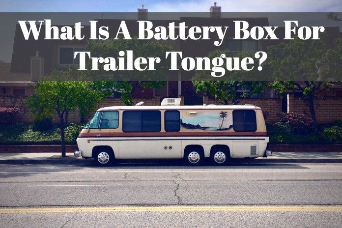 Learn the benefits of having battery box and how it can help for your RV