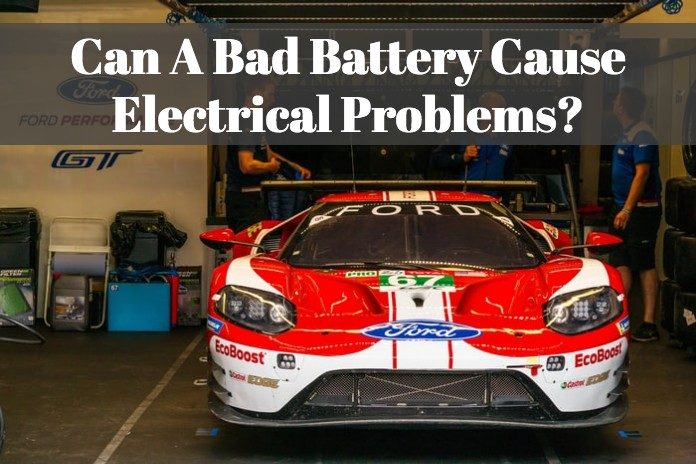 Can A Bad Battery Cause Electrical Problems?
