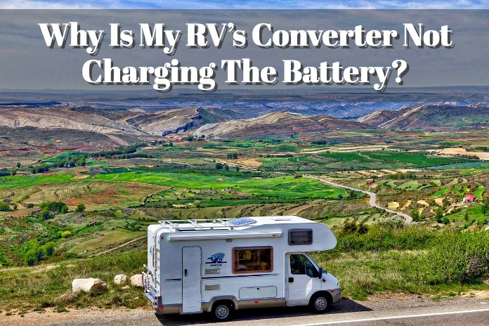 Why Is My Rv U0026 39 S Converter Not Charging The Battery