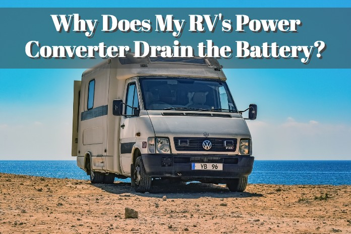 Why Does My Rv U0026 39 S Power Converter Drain The Battery